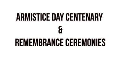 Armistice Day Centenary & Remembrance Ceremonies – Sunday, 11 November, 2018