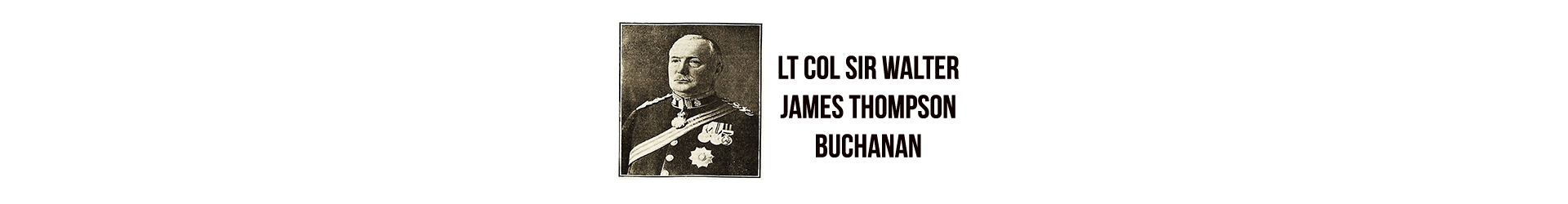 Lt Col Sir Walter James Thompson Buchanan K.C.I.E